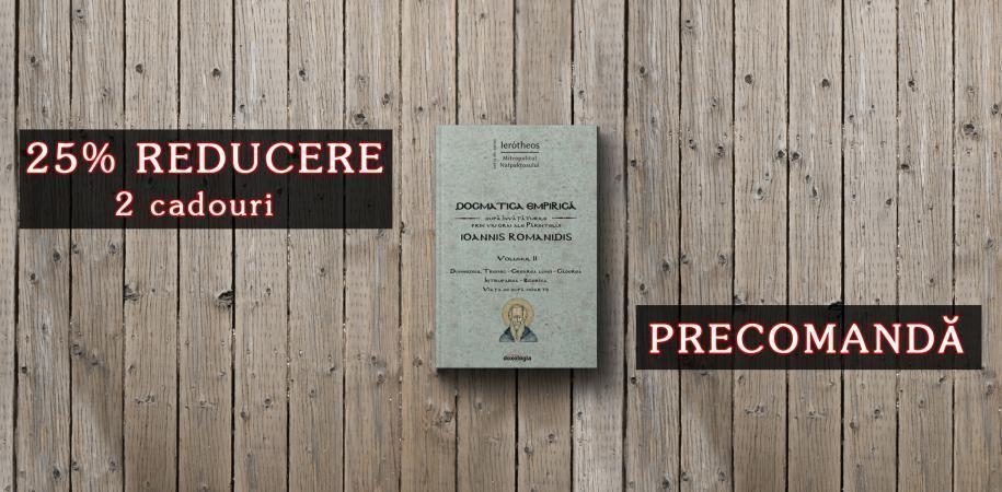 """Adaugă o carte de excepţie în biblioteca ta! Ai 25% reducere la """"Dogmatica empirică după învățăturile prin viu grai ale Părintelui Ioannis Romanidis"""", volumul al II-lea"""